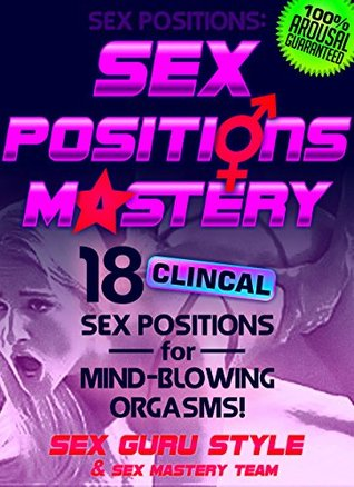 Sex:Sex Positions: SEX POSITIONS MASTERY - 18 CLINICAL SEX POSITIONS FOR A MIND-BLOWING SEX LIFE!