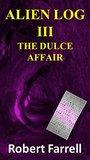 Alien Log III: The Dulce Affair