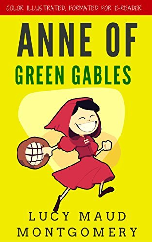 Anne Of Green Gables: Color Illustrated, Formatted for E-Readers
