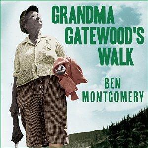 Grandma Gatewoods Walk: The Inspiring Story of the Woman Who Saved the Appalachian Trail