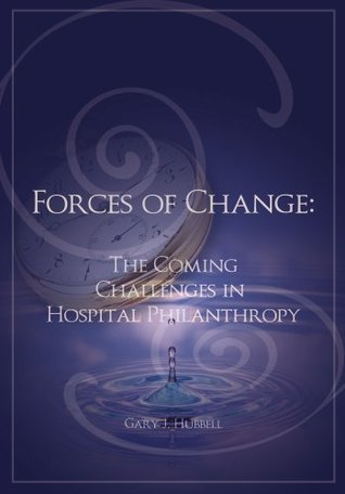 Forces of Change: The Coming Challenges in Hospital Philanthropy