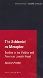 The Schlemiel as Metaphor: Studies in the Yiddish and American Jewish Novel
