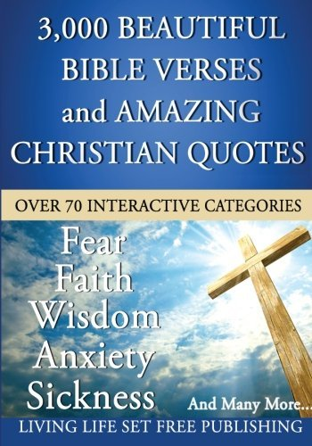 3000 Plus Beautiful Bible Verses and Amazing Christian Quotes: What The Bible Says About...
