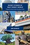 Secret Stories of Walt Disney World by Jim Korkis