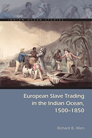 European Slave Trading in the Indian Ocean, 1500-1850 (Indian Ocean Studies Series)