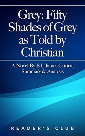Grey: 50 Shades of Grey As Told By Christian Critical Summary and Analysis