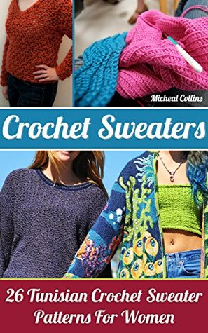 Crochet Sweaters 26 Tunisian Crochet Sweater Patterns For Women By
