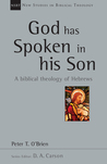 God Has Spoken in His Son: A Biblical Theology of Hebrews