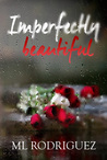 Imperfectly Beautiful by M.L. Rodriguez