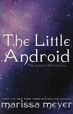 The Little Android(The Lunar Chronicles 0.6)