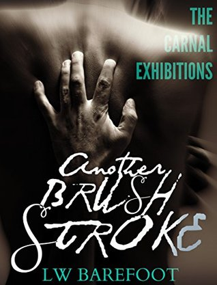 Another Brush Stroke (The Carnal Exhibitions #1)