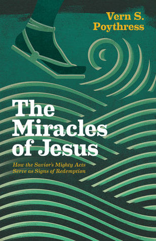 The Miracles of Jesus by Vern Sheridan Poythress