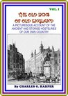 The Old Inns of Old England, Volume I (of 2) / A Picturesque Account of the Ancient and Storied Hostelries of Our Own Country : (full image Illustrated) (VOL. I Book 1)