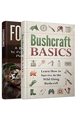 A Complete Survival Bundle: Foraging Wild Edible Plants And Bushcraft Skills to Survive in the Wild (DIY Survival Guide for Beginners Book 1)