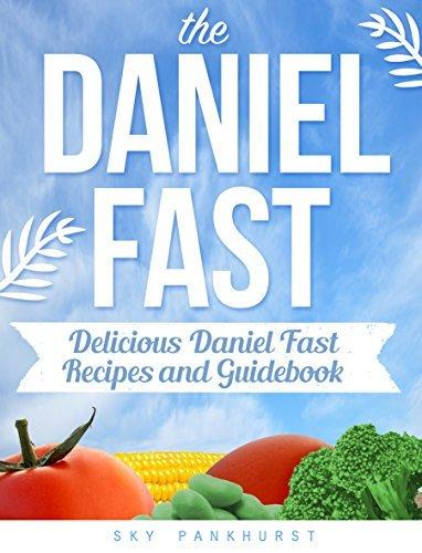 THE DANIEL FAST: Delicious Daniel Fast Recipes and Guidebook (DANIEL FAST COOKBOOK)