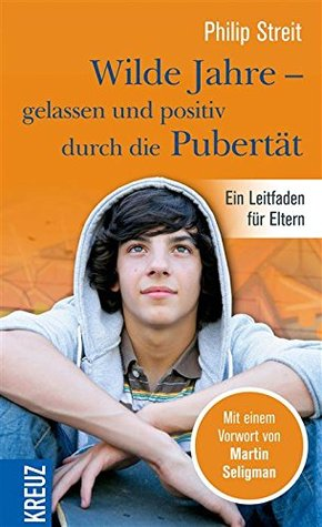 Wilde Jahre - gelassen durch die Pubertät: Ein Leitfaden für Eltern