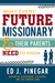 What Every Future Missionary and Their Parents Need to Know by Ed J. Pinegar