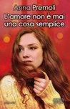 L'amore non è mai una cosa semplice by Anna Premoli