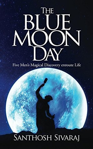 The Blue Moon Day: Five Men's Magical Discovery enroute Life