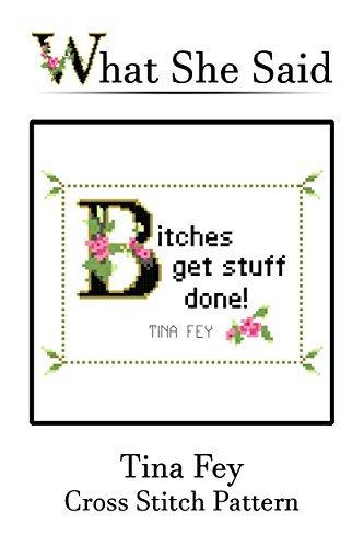Tina Fey Quote Cross Stitch Pattern: Bitches Get Stuff Done!