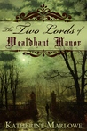 The Two Lords of Wealdhant Manor by Katherine Marlowe
