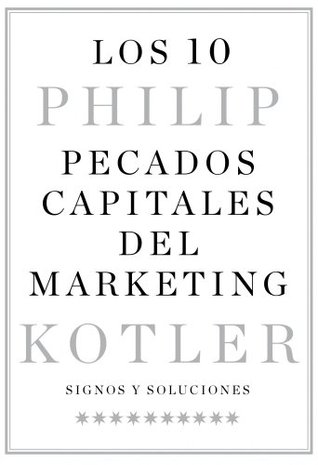 Ten deadly marketing sins signs and solutions by philip kotler fandeluxe Images