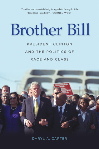 Brother Bill: President Clinton and the Politics of Race and Class