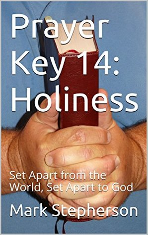 Prayer Key 14: Holiness: Set Apart from the World, Set Apart to God
