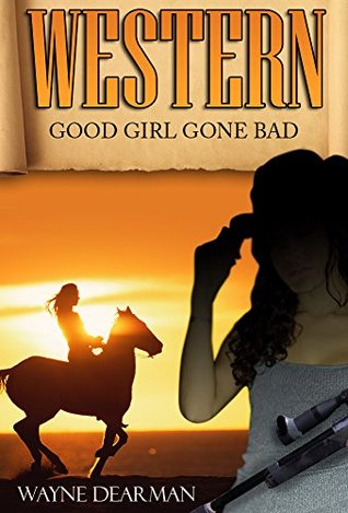 Western: Good Girl Gone Bad (Westerns, Western Books, Western Fiction, Historical Fiction, Wild West, Historical Westerns)