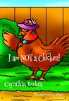I Am NOT a Chicken!
