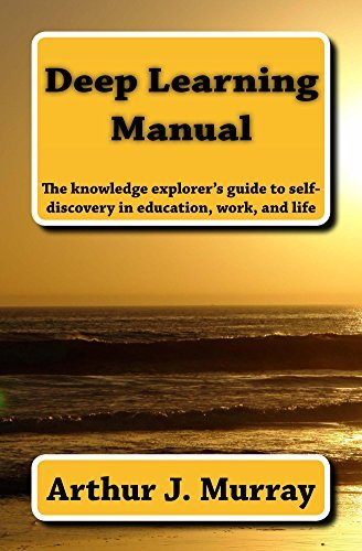 Deep Learning Manual: The knowledge explorer's guide to self-discovery in education, work, and life