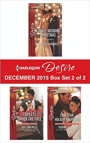 Harlequin Desire December 2015 - Box Set 2 of 2: A White Wedding Christmas/Triplets Under the Tree/Lone Star Holiday Proposal(Brides and Belles contains 4)