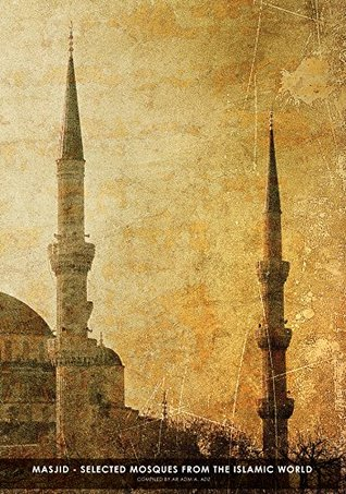 Masjid - Selected Mosques From The Islamic World (Islamic World Mosque Architecture Book 1)