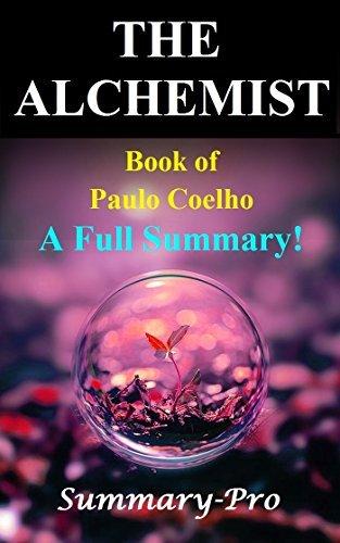 The Alchemist: Book of Paulo Coelho -- A Full Summary! (The Alchemist: A Full Summary-- Book, Summary, Audiobook, Audio, Hardcover, Paperback, Alchemist)