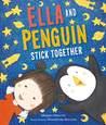Ella and Penguin Stick Together by Megan Maynor