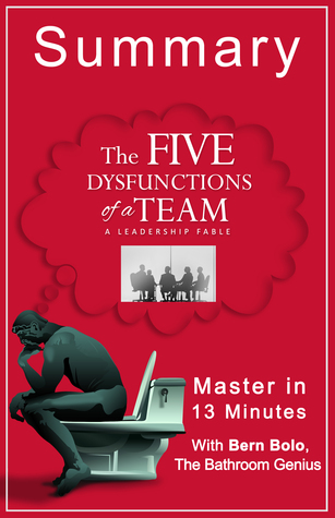 The Five Dysfunctions of a Team: A Leadership Fable: A 13-Minute Bathroom Genius Summary