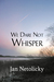 We Dare Not Whisper by Jan Netolicky