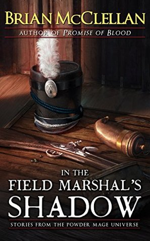 In the Field Marshal's Shadow by Brian  McClellan