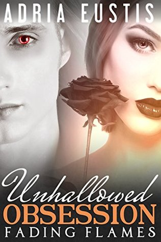 Unhallowed Obsession: Fading Flames: Episode 3 ~ A Vampire Romance Serial
