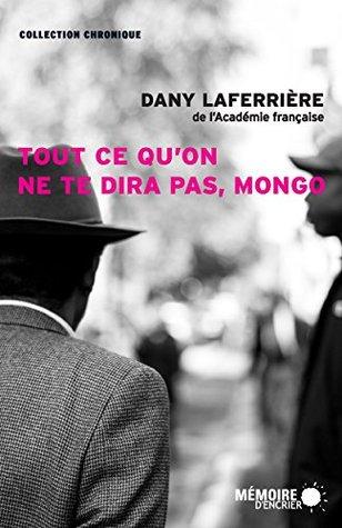 Ebook Tout ce qu'on ne te dira pas, Mongo by Dany Laferrière read!