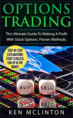 Options Trading: The Ultimate Guide To Making A Profit With Stock Options. Proven Methods. (Investing, Options Trading, Forex Book 2)