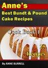 ANNE'S BEST BUNDT & POUND CAKE RECIPES COOKBOOK 1: COOKBOOK 1