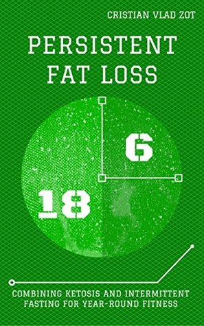 Persistent Fat Loss: Combining Ketosis and Intermittent Fasting for Year-Round Fitness