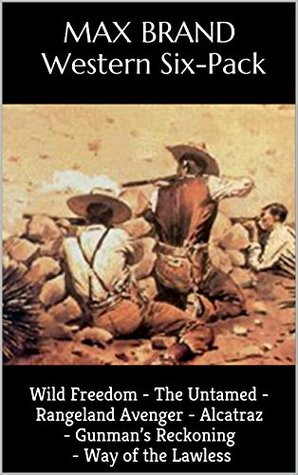 Wild Freedom: A Max Brand Six-Pack (Six Western Books)