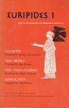 Euripides I: Alcestis/The Medea/The Heracleidae/Hippolytus