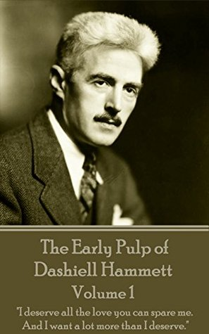 """The Early Pulp of Dashiell Hammett - Volume 1: """"I deserve all the love you can spare me. And I want a lot more than I deserve."""""""