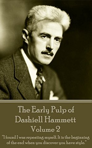 """The Early Pulp of Dashiell Hammett - Volume 2: """"I found I was repeating myself. It is the beginning of the end when you discover you have style."""""""