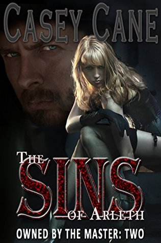 The Sins of Arleth - Owned by the Master, Book Two A BDSM Master-Slave Romance by Casey Cane