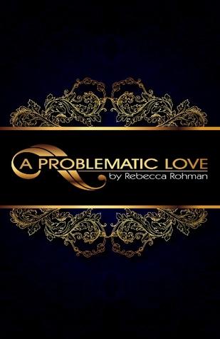 A Problematic Love by Rebecca Rohman