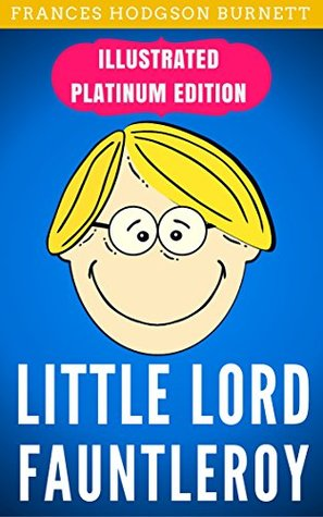 Little Lord Fauntleroy: Illustrated Platinum Edition (Free Audiobook Included)